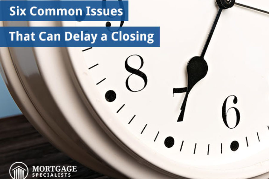 Six Common Issues That Can Delay a Closing