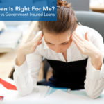 Which Loan Is Right For Me?: Conventional vs Government-Insured Loans