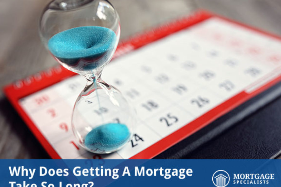Why Does Getting A Mortgage Take So Long?