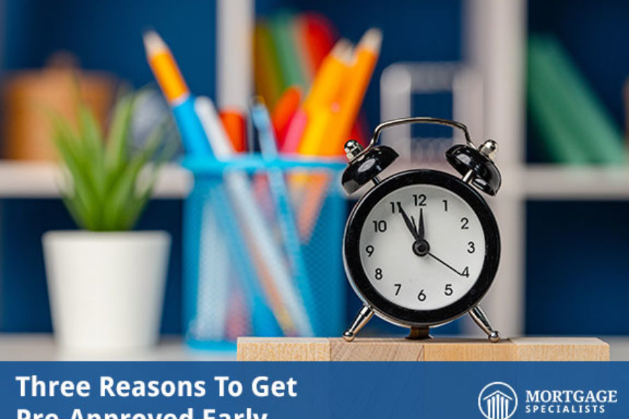 Three Reasons To Get Pre-Approved Early