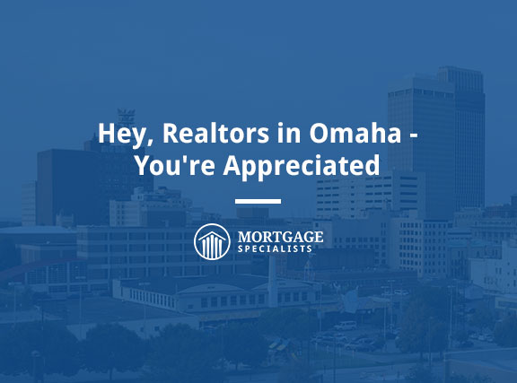 Hey, Realtors in Omaha – You're Appreciated