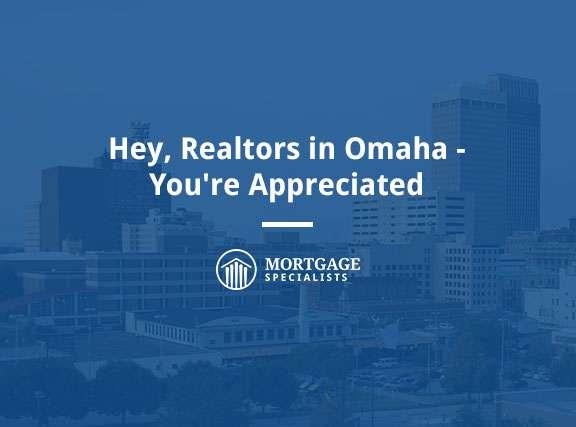 Hey, Realtors in Omaha – You're Appreciated