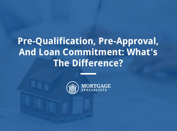 Pre-Qualification, Pre-Approval, And Loan Commitment: What's The Difference?