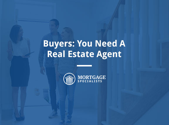 Buyers: You Need A Real Estate Agent