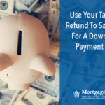 Use Your Tax Refund To Save For A Down Payment