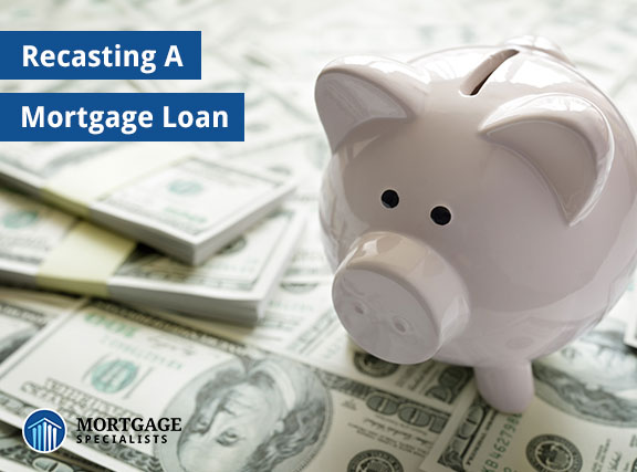 Recasting A Mortgage Loan