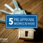 5 Pre-Approval Mistakes To Avoid
