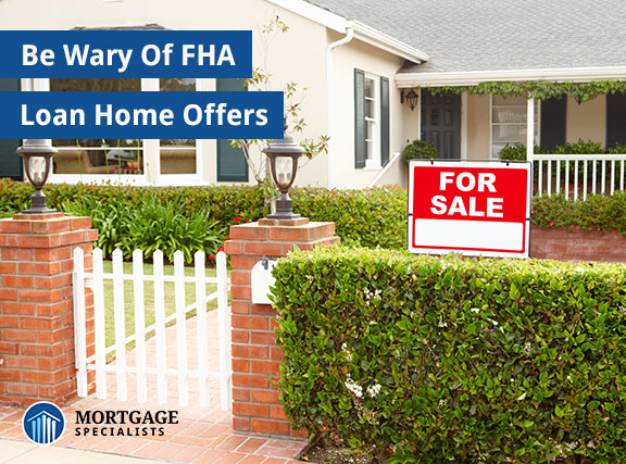Be Wary Of FHA Loan Home Offers