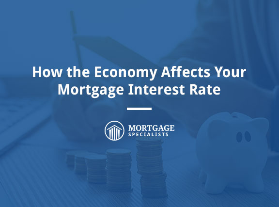 How the Economy Affects Your Mortgage Interest Rate