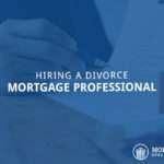 Hiring A Divorce Mortgage Professional