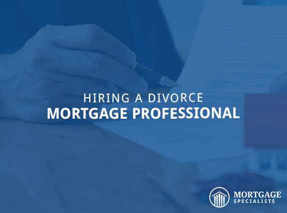 Hiring A Divorce Mortgage Professional