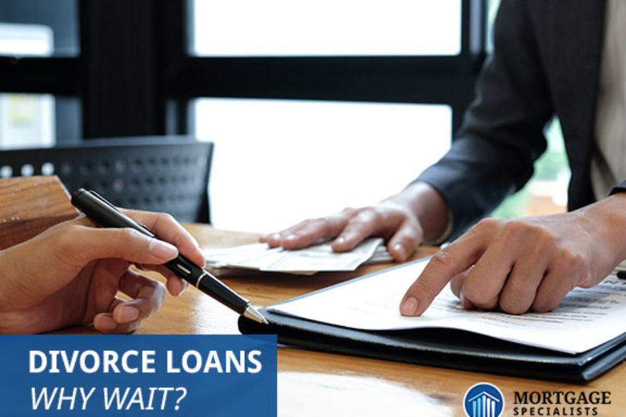 Divorce Loans – Why Wait?