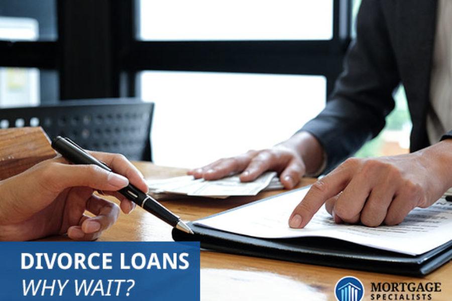 Divorce Loans – Why Wait?