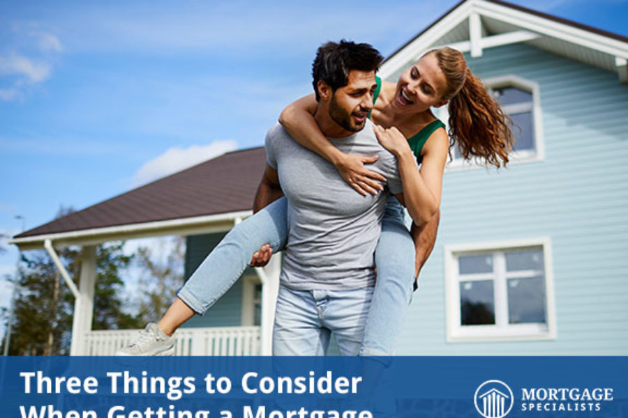 Three Things to Consider When Getting a Mortgage