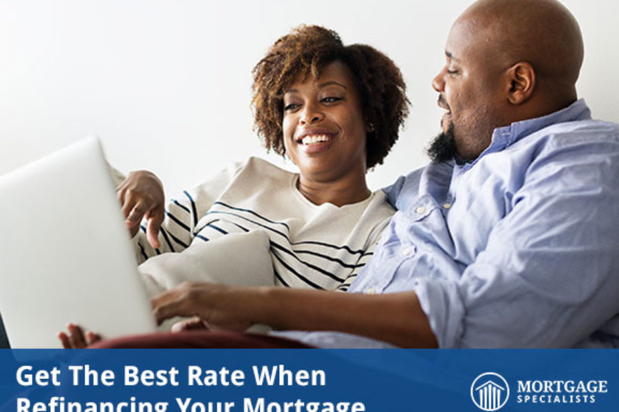 Get The Best Rate When Refinancing Your Mortgage